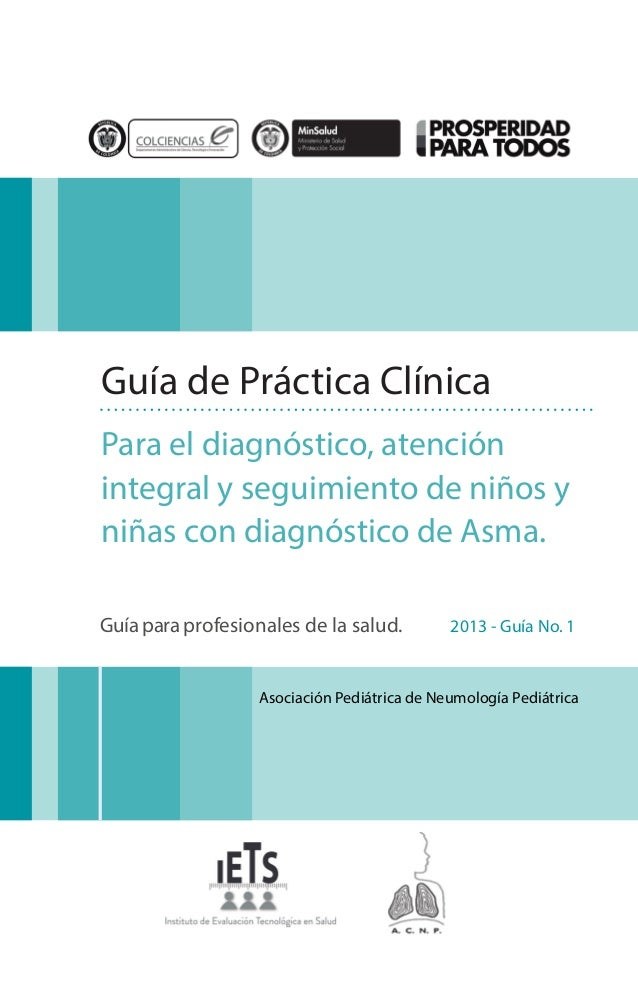 Asociación Pediátrica de Neumología Pediátrica Guía para profesionales de la salud. 2013 - Guía No. 1 Guía de Práctica Clí...