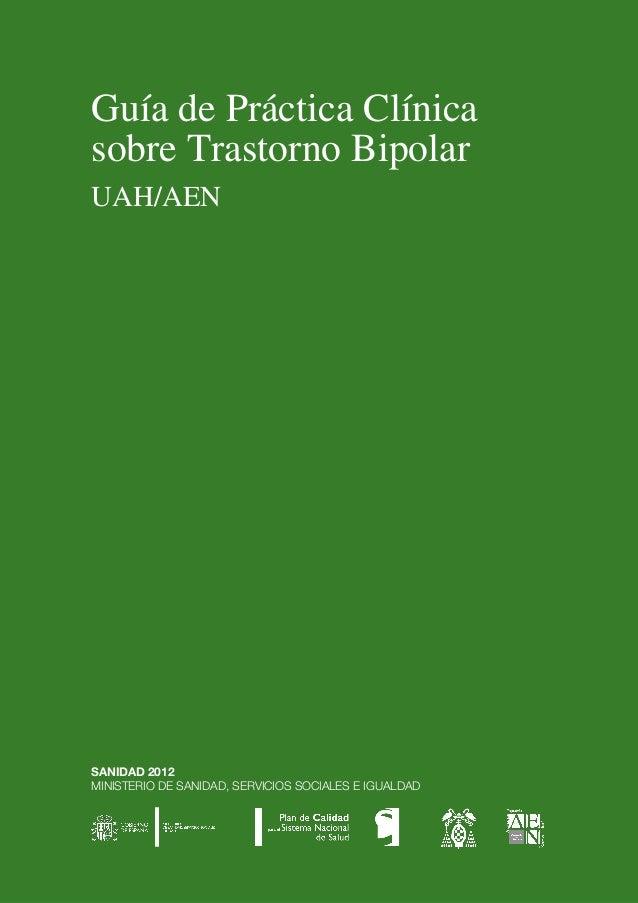 Guía de Práctica Clínica sobre Trastorno Bipolar UAH/AEN SANIDAD 2012 MINISTERIO DE SANIDAD, SERVICIOS SOCIALES E IGUALDAD