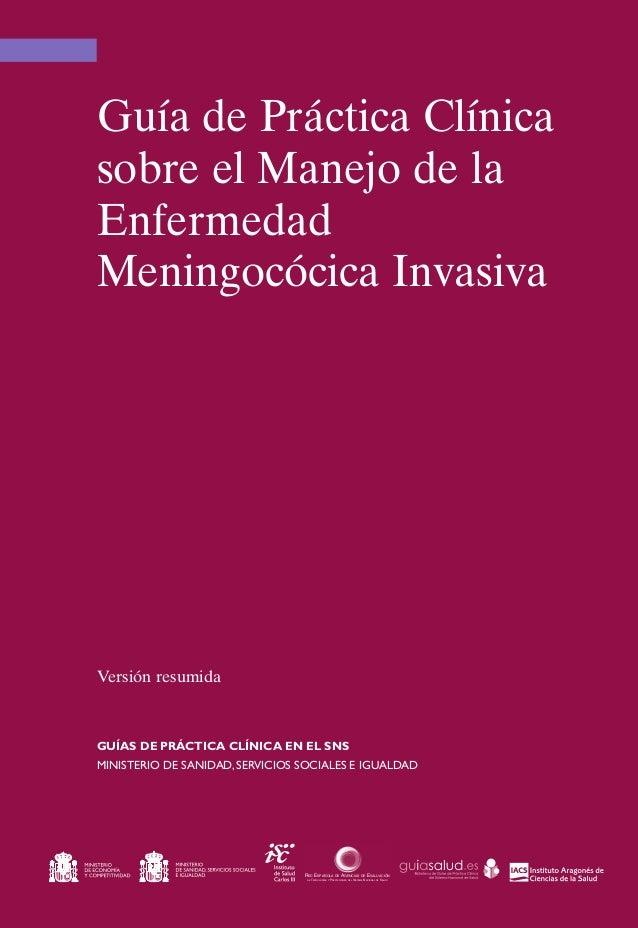 Guía de Práctica Clínicasobre el Manejo de laEnfermedadMeningocócica InvasivaVersión resumidaGUÍAS DE PRÁCTICA CLÍNICA EN ...