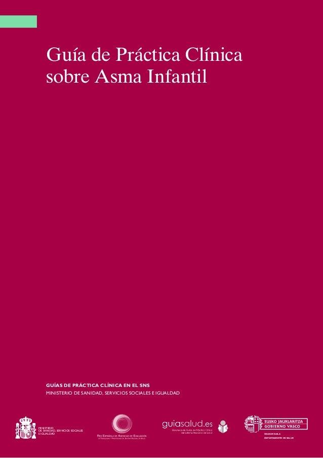 Guía de Práctica Clínica sobre Asma Infantil GUÍAS DE PRÁCTICA CLÍNICA EN EL SNS MINISTERIO DE SANIDAD, SERVICIOS SOCIALES...