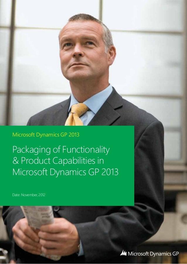 Microsoft Dynamics GP 2013 Packaging of Functionality & Product Capabilities in Microsoft Dynamics GP 2013 Date: November,...