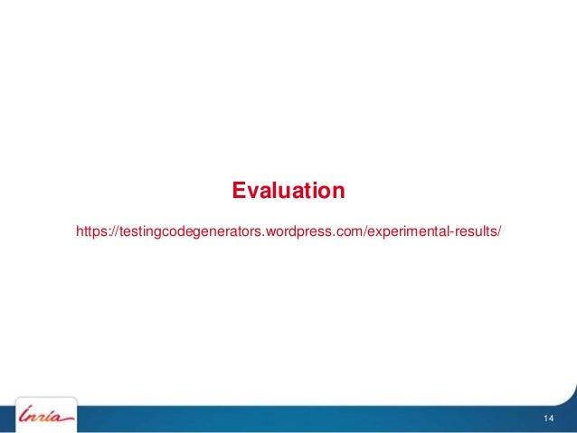 Evaluation https://testingcodegenerators.wordpress.com/experimental-results/ 14