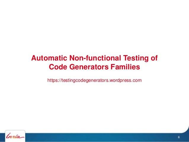 Automatic Non-functional Testing of Code Generators Families https://testingcodegenerators.wordpress.com 6