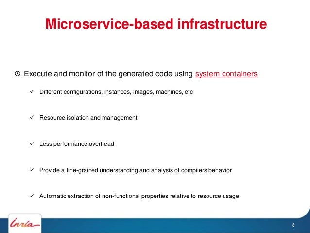 Microservice-based infrastructure 8  Execute and monitor of the generated code using system containers  Different config...