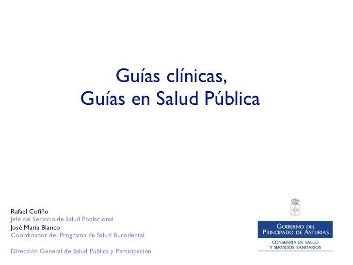 Guías clínicas,                        Guías en Salud PúblicaRafael CofiñoJefe del Servicio de Salud Poblacional.José María...