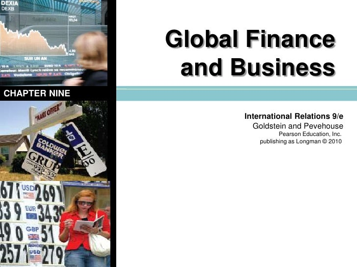 Global Finance and Business<br />CHAPTER NINE<br />International Relations 9/e<br />Goldstein and Pevehouse<br />Pearson E...