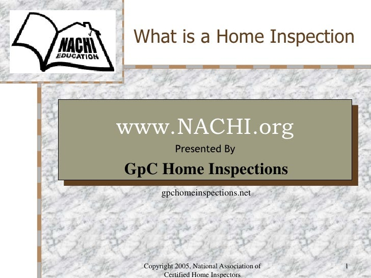 Copyright 2005, National Association of Certified Home Inspectors<br />1<br />What is a Home Inspection<br />Your Logo Her...