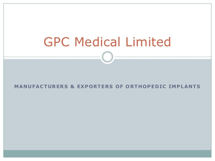 Manufacturers & Exporters of Orthopedic Implants<br />GPC Medical Limited<br />
