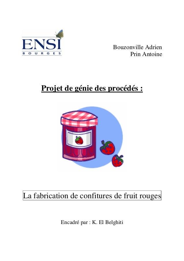 Bouzonville Adrien Prin Antoine Projet de génie des procédés : La fabrication de confitures de fruit rouges Encadré par : ...