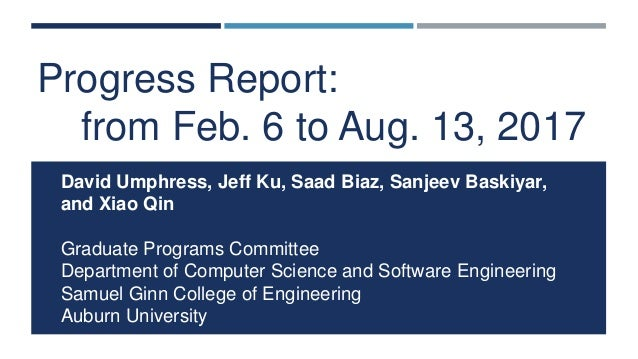 Progress Report: from Feb. 6 to Aug. 13, 2017 David Umphress, Jeff Ku, Saad Biaz, Sanjeev Baskiyar, and Xiao Qin Graduate ...
