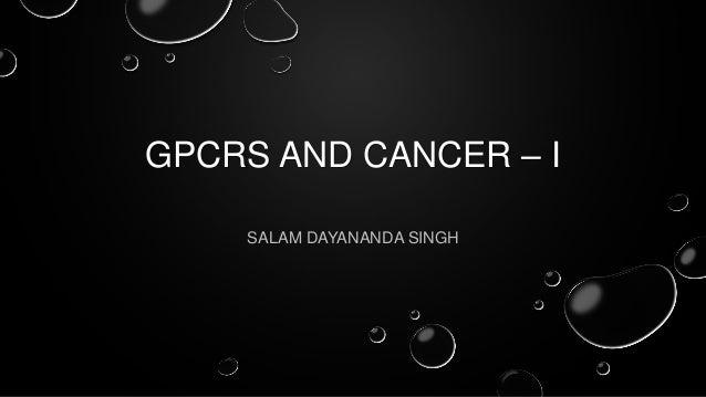 GPCRS AND CANCER – I SALAM DAYANANDA SINGH