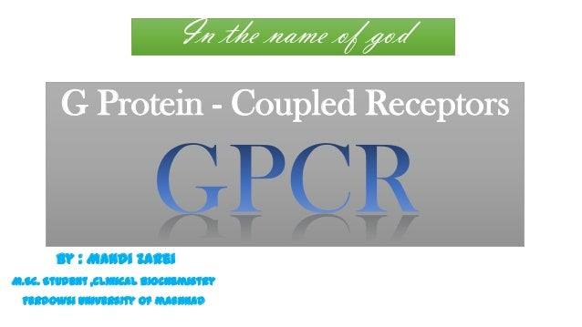 In the name of god  G Protein - Coupled Receptors  by : Mahdi zarei M.Sc. Student ,clinical biochemistry Ferdowsi universi...