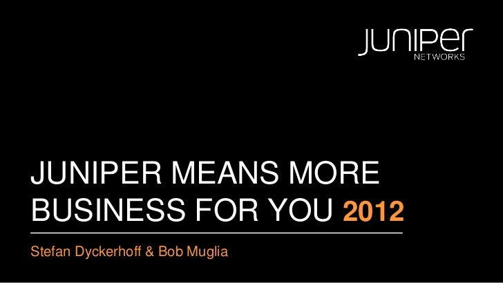 Juniper Means More Business For You