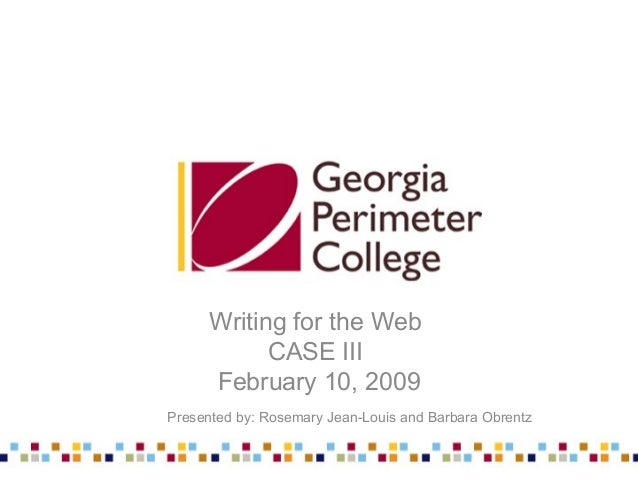 Writing for the Web CASE III February 10, 2009 Presented by: Rosemary Jean-Louis and Barbara Obrentz