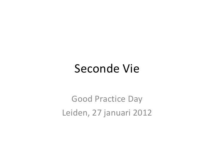 Seconde Vie Good Practice Day Leiden, 27 januari 2012