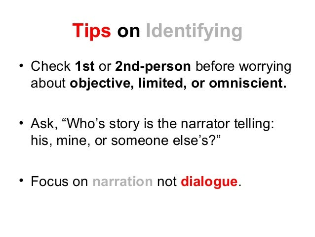 """Tips on Identifying • Check 1st or 2nd-person before worrying about objective, limited, or omniscient. • Ask, """"Who's story..."""