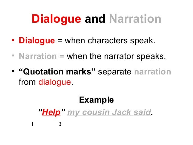 """Dialogue and Narration • Dialogue = when characters speak. • Narration = when the narrator speaks. • """"Quotation marks"""" sep..."""