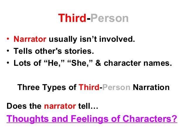 """Third-Person • Narrator usually isn't involved. • Tells other's stories. • Lots of """"He,"""" """"She,"""" & character names. Three T..."""