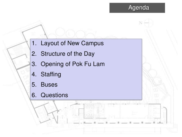 Agenda<br />Layout of New Campus<br />Structure of the Day<br />Opening of Pok Fu Lam<br />Staffing<br />Buses<br />Questi...