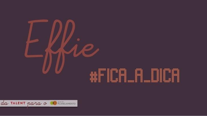 Effie              #fica_a_dicada   para o