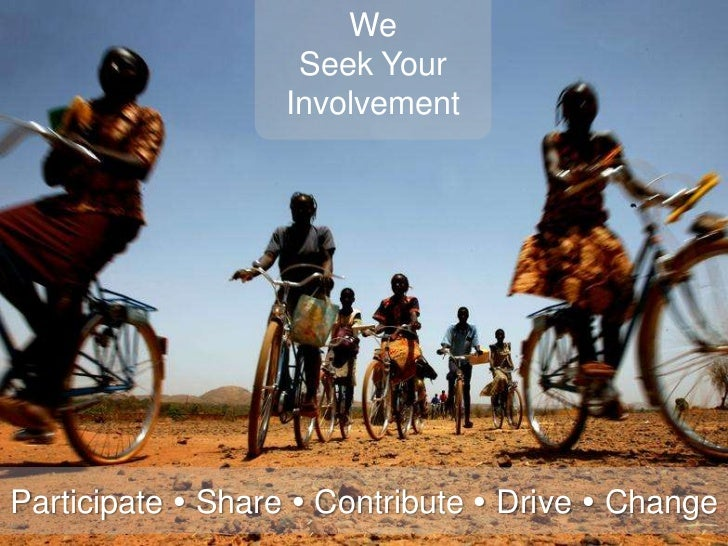 We Seek Your Involvement<br />Participate  Share  Contribute Drive Change<br />