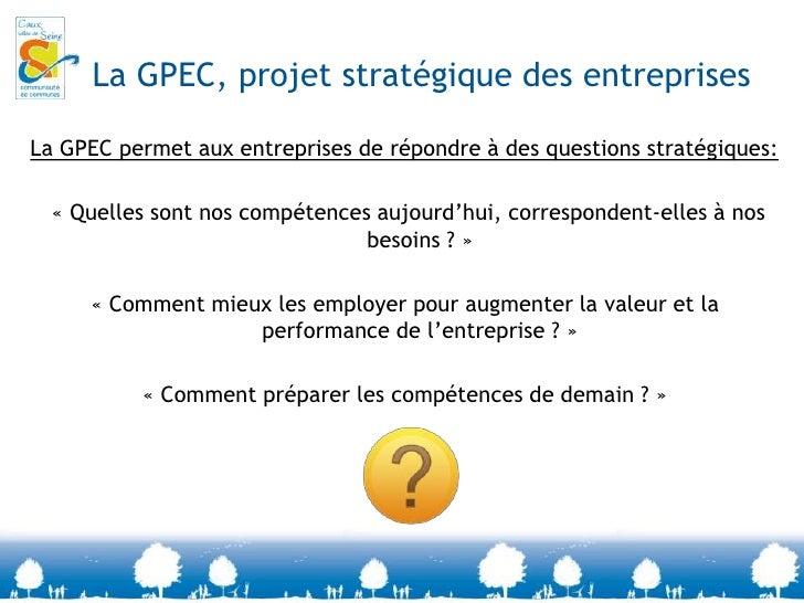 La GPEC, projet stratégique des entreprises<br />La GPEC permet aux entreprises de répondre à des questions stratégiques:<...