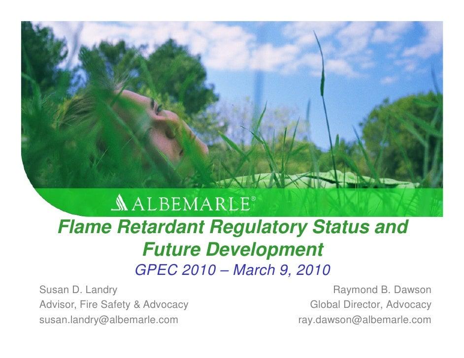 Flame Retardant Regulatory Status and            Future Development                    GPEC 2010 – March 9, 2010 Susan D. ...