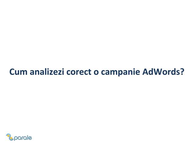 Pasii principali in analiza campaniilor AdWords 1. 2. 3. 4. 5. 6. 7. 8. 9. 10. 11. 12. 13.  Sorteaza campaniile dupa buget...