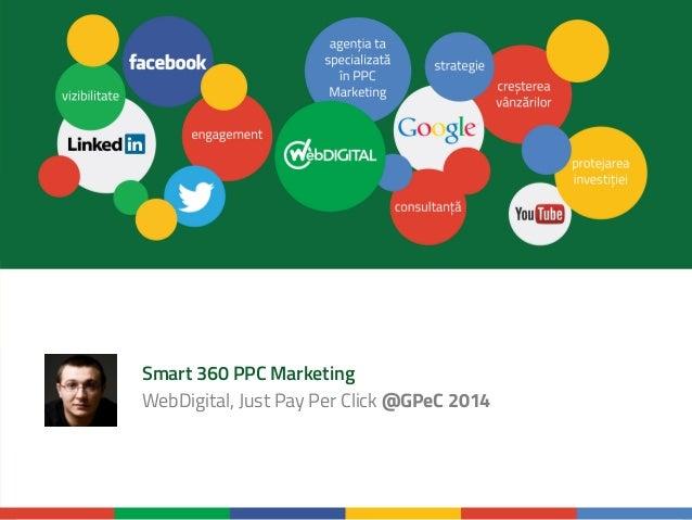 Smart 360 PPC Marketing WebDigital, Just Pay Per Click @GPeC 2014
