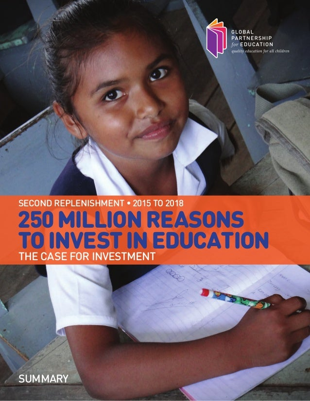 250MILLIONREASONS TOINVESTINEDUCATION THE CASE FOR INVESTMENT SECOND REPLENISHMENT • 2015 TO 2018 SUMMARY