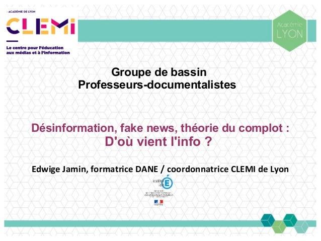 Groupe de bassin Professeurs-documentalistes Désinformation, fake news, théorie du complot : D'où vient l'info ? Edwige Ja...
