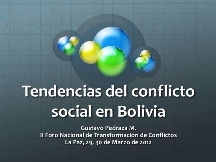 Tendencias del conflicto   social en Bolivia                Gustavo Pedraza M.  II Foro Nacional de Transformación de Conf...