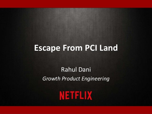 Escape From PCI Land Rahul Dani Growth Product Engineering