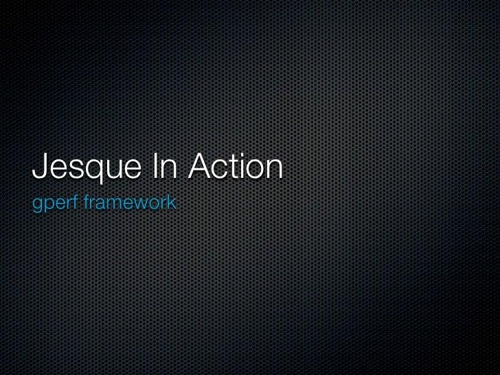 Jesque In Actiongperf framework