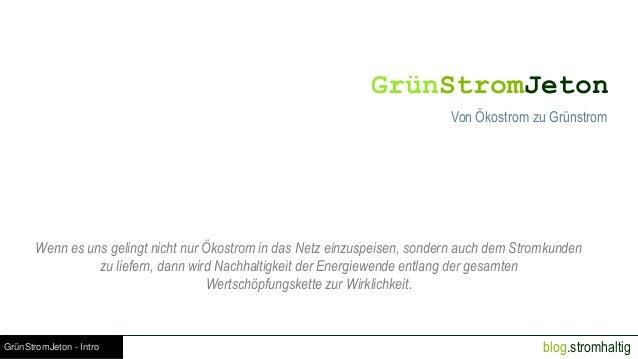 blog.stromhaltigGrünStromJeton - Intro GrünStromJeton Von Ökostrom zu Grünstrom Wenn es uns gelingt nicht nur Ökostrom in ...