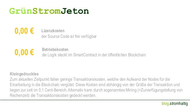 blog.stromhaltig GrünStromJeton 0,00 € Lizenzkosten der Source Code ist frei verfügbar 0,00 € Betriebskosten die Logik ste...