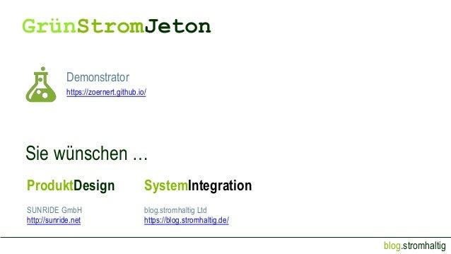 blog.stromhaltig GrünStromJeton Demonstrator https://zoernert.github.io/ Sie wünschen … ProduktDesign SUNRIDE GmbH http://...