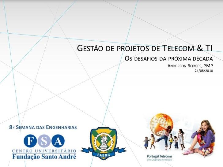 GESTÃO DE PROJETOS DE TELECOM & TI                                       OS DESAFIOS DA PRÓXIMA DÉCADA                    ...