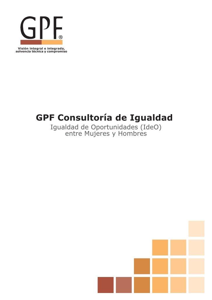 Visión integral e integrada, solvencia técnica y compromiso                GPF Consultoría de Igualdad                    ...