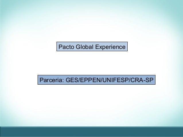 Pacto Global Experience Parceria: GES/EPPEN/UNIFESP/CRA-SP