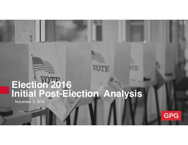Election 2016 Initial Post-Election Analysis November 9, 2016