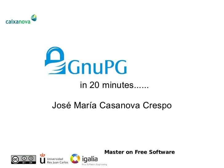 in 20 minutes......  José María Casanova Crespo                 Master on Free Software