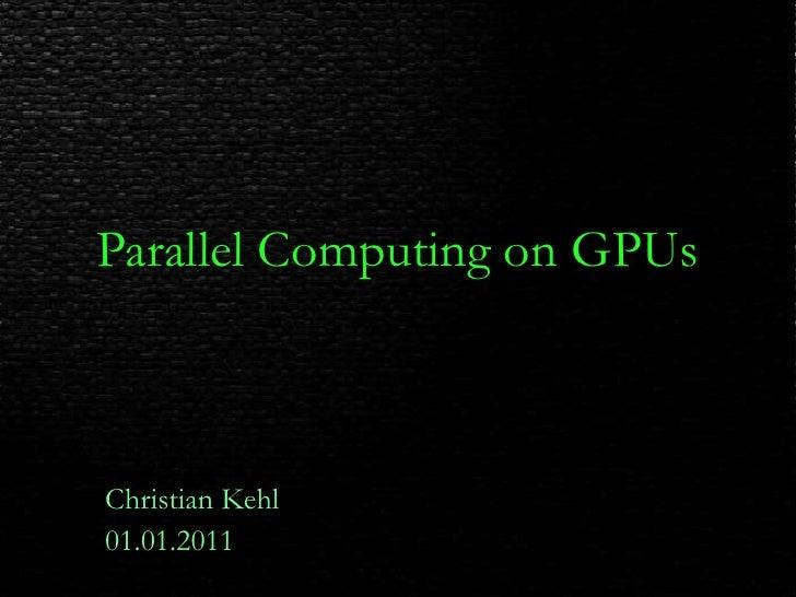 Parallel Computing on GPUs<br />Christian Kehl<br />01.01.2011<br />