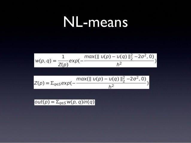 NL-meanssec FPSCorei7 2600K 2.086 0.479Corei7 4770K 2.29 0.436Titan 0.05826 17.16XeonPhi 1.217 0.822