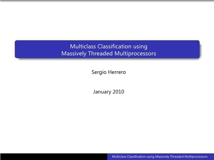 Multiclass Classification using <br />Massively Threaded Multiprocessors<br />Sergio Herrero<br />January 2010<br />Multic...