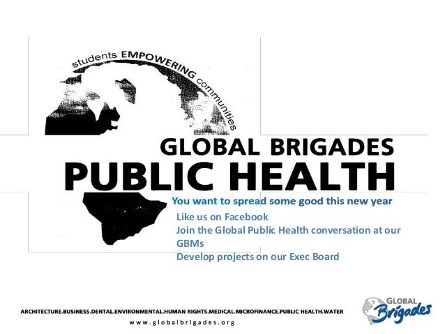 Like us on Facebook Join the Global Public Health conversation at our GBMs Develop projects on our Exec Board