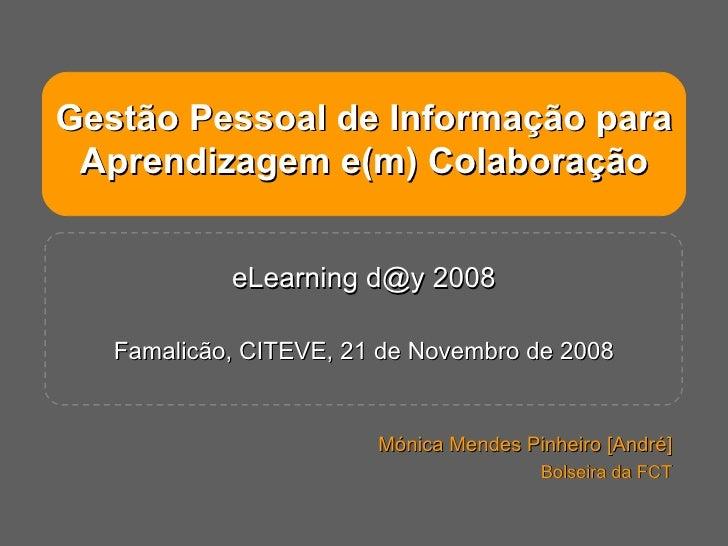 Gestão Pessoal de Informação para Aprendizagem e(m) Colaboração eLearning d@y 2008 Famalicão, CITEVE, 21 de Novembro de 20...