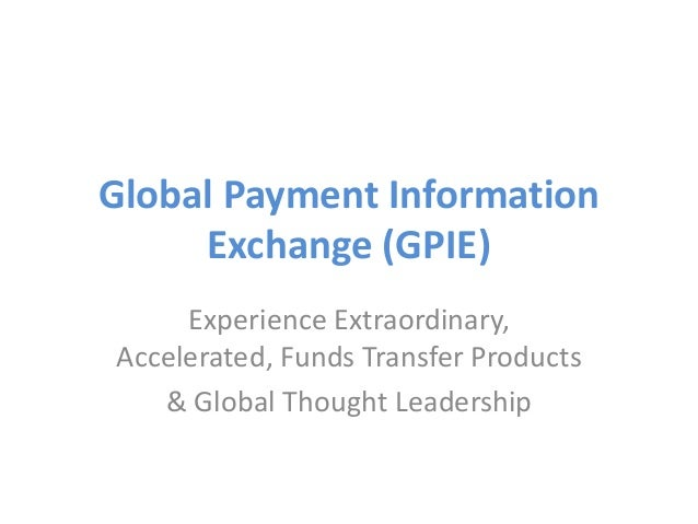 Global Payment Information     Exchange (GPIE)     Experience Extraordinary,Accelerated, Funds Transfer Products   & Globa...