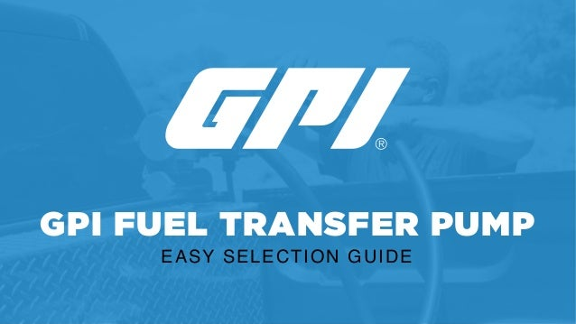 GPI FUEL TRANSFER PUMP EASY SELECTION GUIDE