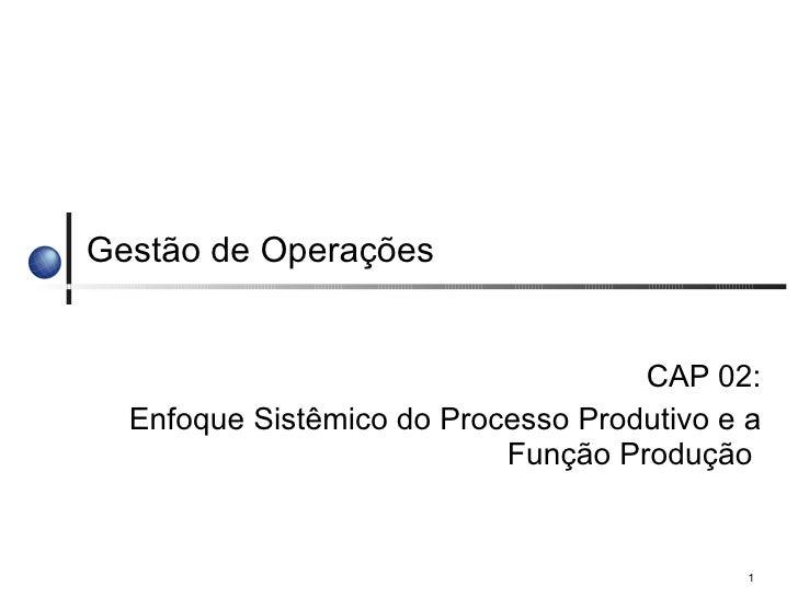 Gestão de Operações CAP 02: Enfoque Sistêmico do Processo Produtivo e a Função Produção